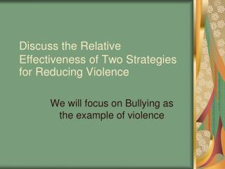 Discuss the Relative Effectiveness of Two Strategies for Reducing Violence