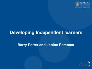 Developing Independent learners Barry Potter and Janine Remnant
