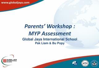 Parents' Workshop : MYP Assessment Global Jaya International School Pak Liam & Bu  Popy