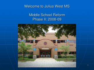 Welcome to Julius West MS Middle School Reform  Phase II: 2008-09