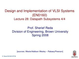 Design and Implementation of VLSI Systems (EN0160) Lecture 28: Datapath Subsystems 4/4