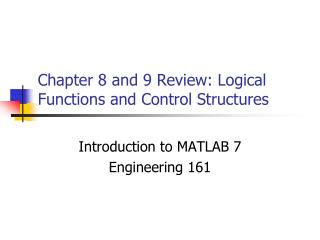 Chapter 8 and 9 Review: Logical Functions and Control Structures
