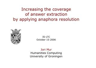 Increasing the coverage  of answer extraction  by applying anaphora resolution IS-LTC