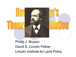 Phillip J. Bryson David S. Lincoln Fellow Lincoln Institute for Land Policy