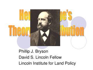 Phillip J. Bryson David S. Lincoln Fellow Lincoln Institute for Land Policy