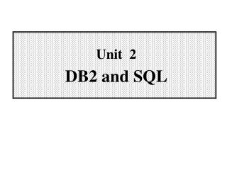 Unit  2 DB2 and SQL