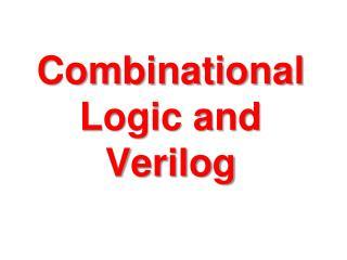 Combinational Logic and  Verilog
