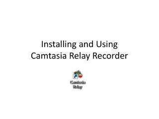 Installing and Using Camtasia Relay Recorder