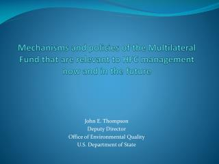 John E. Thompson Deputy Director Office of Environmental Quality U.S. Department of State