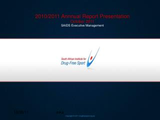 2010/2011 Annnual Report Presentation October 2011 SAIDS Executive Management