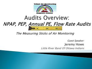 Audits Overview:  NPAP, PEP, Annual PE, Flow Rate Audits