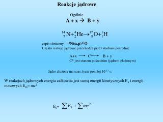 Reakcje jądrowe Ogólnie          A + x   B +  y
