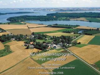 Nyt Landdistriktsprogram  – nye muligheder Jan Kjær Madsen Dansk Landbrugsrådgivning, Landscentret