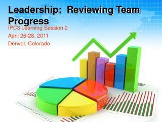 Leadership:  Reviewing Team Progress