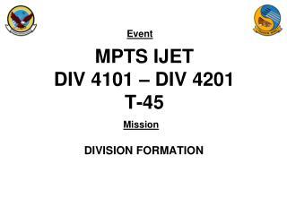 MPTS IJET DIV 4101 – DIV 4201 T-45