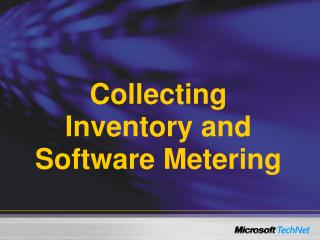 Collecting Inventory and Software Metering