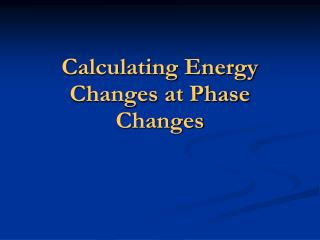 Calculating Energy Changes at Phase Changes