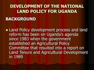 DEVELOPMENT OF THE NATIONAL LAND POLICY FOR UGANDA