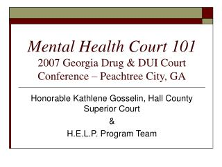 Mental Health Court 101  2007 Georgia Drug & DUI Court Conference – Peachtree City, GA