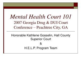 Mental Health Court 101  2007 Georgia Drug & DUI Court Conference – Peachtree City, GA