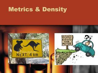 Metrics & Density