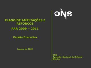 PLANO DE AMPLIAÇÕES E REFORÇOS  PAR 2009 – 2011 Versão Executiva  Janeiro de 2009