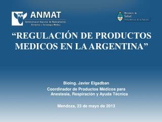 """""""REGULACIÓN DE PRODUCTOS MEDICOS EN LA ARGENTINA """""""