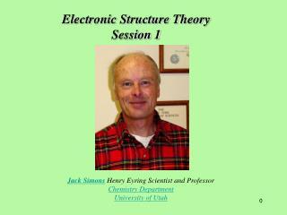 Jack Simons  Henry Eyring Scientist and Professor Chemistry Department University of Utah