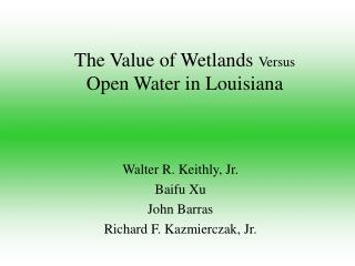 The Value of Wetlands  Versus Open Water in Louisiana