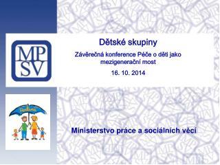 Dětské skupiny Závěrečná konference Péče o děti jako mezigenerační most 16. 10. 2014