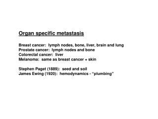 Organ specific metastasis Breast cancer:  lymph nodes, bone, liver, brain and lung