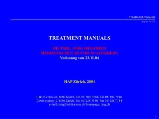 TREATMENT MANUALS DR. PHIL. JÜRG SIEGFRIED MEDIZINISCHES ZENTRUM GEISSBERG Vorlesung von 23.11.04