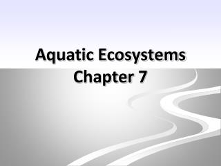 Aquatic Ecosystems Chapter 7