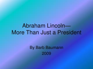 Abraham Lincoln  More Than Just a President