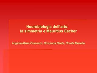 Angiola Maria Fasanaro, Giovanna Gaeta, Orsola Musella