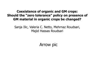 Coexistence of organic and GM crops:  Should the  zero tolerance  policy on presence of GM material in organic crops be