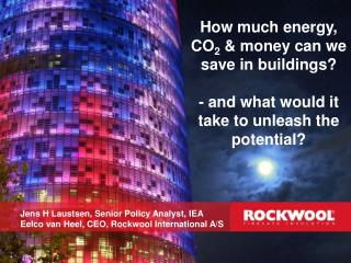 How much energy, CO 2  & money can we save in buildings?