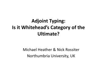 Adjoint Typing:  Is it Whitehead's Category of the Ultimate?