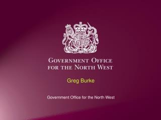 Greg Burke Government Office for the North West