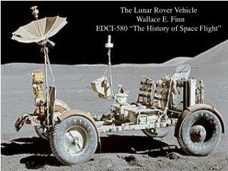 "The Lunar Rover Vehicle   Wallace E. Finn EDCI-580 ""The History of Space Flight"""