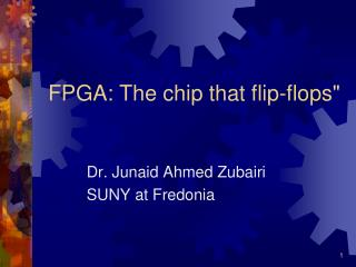 FPGA: The chip that flip-flops""