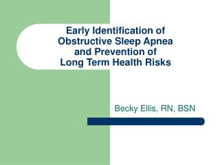 Early Identification of  Obstructive Sleep Apnea and Prevention of  Long Term Health Risks