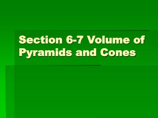 Section 6-7 Volume of Pyramids and Cones