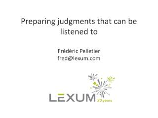 Preparing  judgments that can be listened  to Frédéric  Pelletier fred@lexum