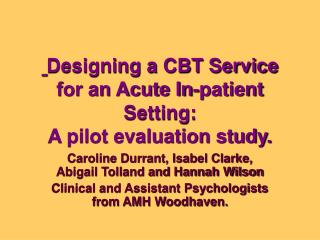 Designing a CBT Service for an Acute In-patient Setting: A pilot evaluation study.