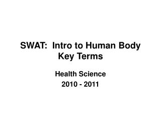 SWAT:  Intro to Human Body Key Terms
