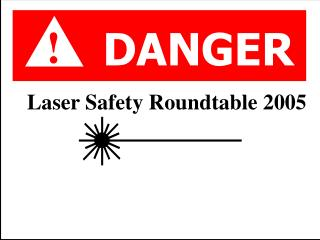 Laser Safety Roundtable 2005
