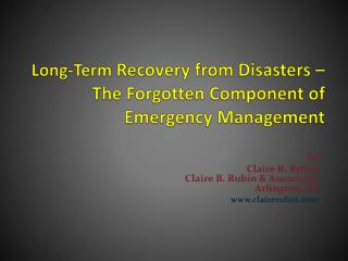 Long-Term  Recovery from Disasters �  The Forgotten Component of Emergency Management
