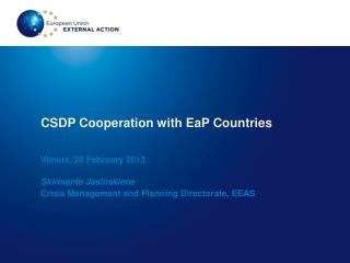 CSDP Cooperation with EaP Countries Vilnius, 28 February 2013 Skirmante Jasinskiene