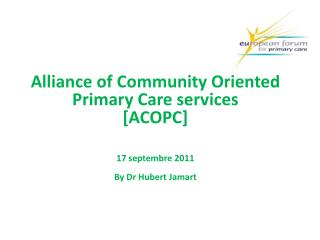 Alliance of Community Oriented Primary Care services [ACOPC] 17 septembre 2011 By Dr Hubert Jamart